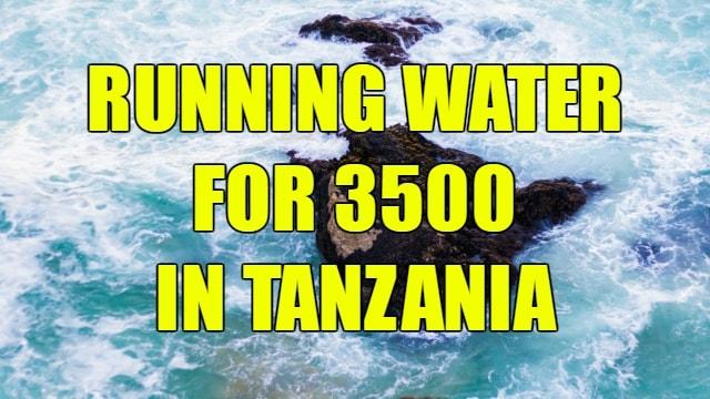 Running Water for 3500 In Tanzania